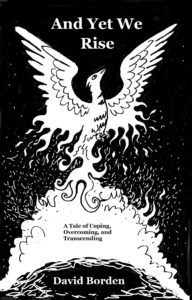 black and white book cover: And Yet We Rise: A Tale of Coping, Overcoming, and Transcending. Image of a phoenix rising.